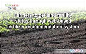 Farmers to get land fertility status through web-based fertilizer recommendation system