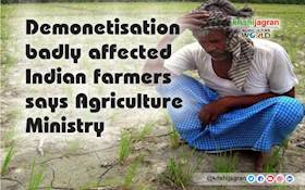 Demonetisation badly affected Indian farmers says Agriculture Ministry
