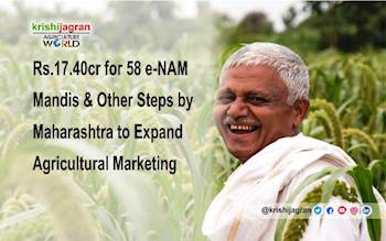 Rs.17.40cr for 58 e-NAM Mandis & Other Steps by Maharashtra to Expand Agricultural Marketing