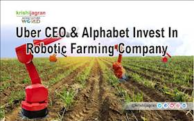 Uber CEO & Alphabet Invest In Robotic Farming Company