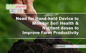 Need for Hand-held Device to Monitor Soil Health & Nutrient doses to Improve Farm Productivity