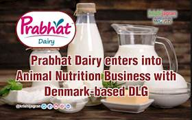 Prabhat Dairy enters into Animal Nutrition Business with Denmark-based DLG