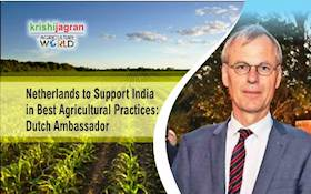 Netherlands to Support India in Best Agricultural Practices: Dutch Ambassador