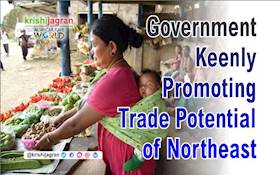 Government Keenly Promoting Trade Potential of Northeast