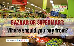 BAZAAR OR SUPERMART: Where should you buy from?