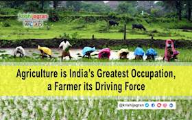 Agriculture is India's Greatest Occupation, a Farmer its Driving Force