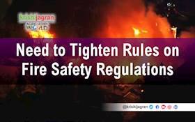 Need to Tighten Rules on Fire Safety Regulations