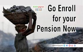 GO ENROLL! Unorganized Workers can now subscribe to PM's Monthly Pension Scheme