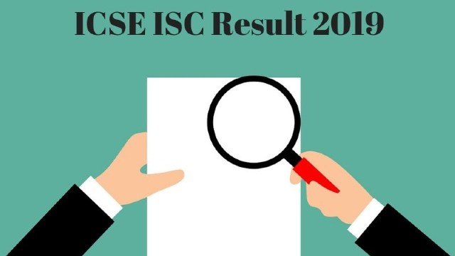 ICSE, ISC Exam Results 2019: Class 10, 12 Result Date, Time