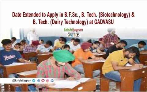 Date Extended to Apply in B.F.Sc., B. Tech. (Biotech) & B. Tech. (Dairy Tech) at GADVASU